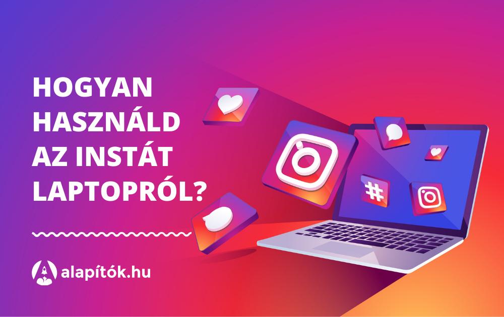 Hogyan kezeld az Instagramot laptopról vagy asztali gépről?